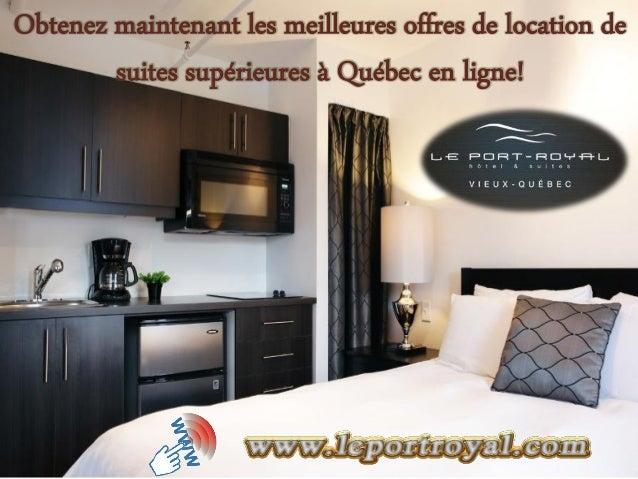 Obtenez maintenant les meilleures offres de location de suites supérieures à Québec en ligne!