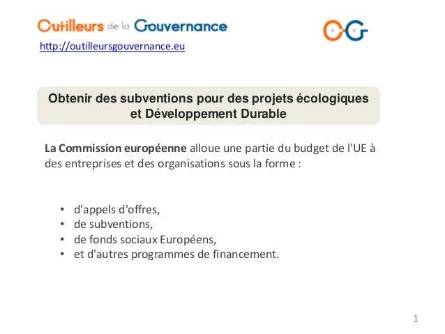 http://outilleursgouvernance.eu Obtenir des subventions pour des projets écologiques              et Développement Durable...