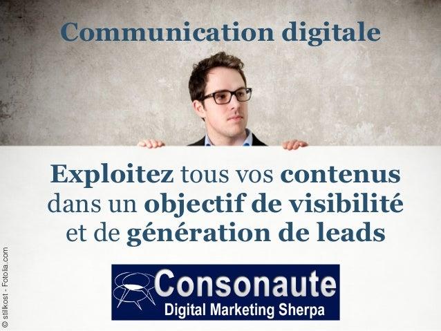 Exploitez tous vos contenus dans un objectif de visibilité et de génération de leads ©stillkost-Fotolia.com Communication ...
