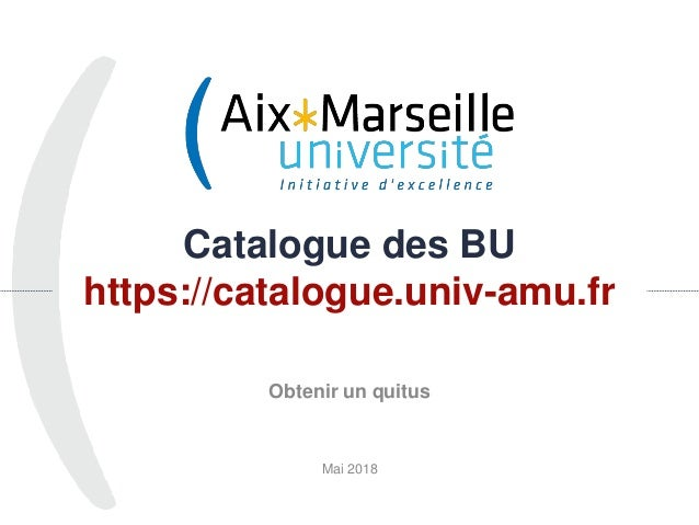 Catalogue des BU https://catalogue.univ-amu.fr Mai 2018 1 Obtenir un quitus