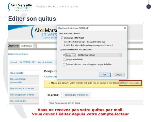 Editer son quitus Catalogue des BU : obtenir un quitus 4 Vous ne recevez pas votre quitus par mail. Vous devez l'éditer de...