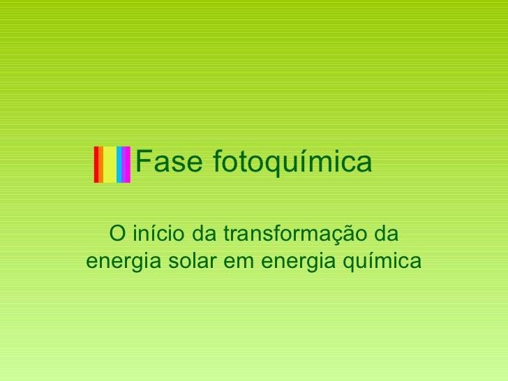 Fase fotoquímica O início da transformação da energia solar em energia química