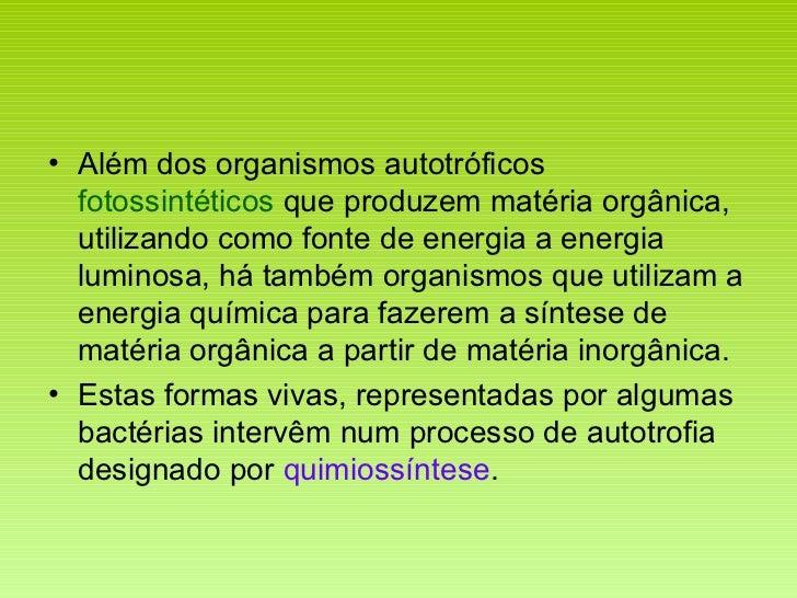 <ul><li>Além dos organismos autotróficos  fotossintéticos  que produzem matéria orgânica, utilizando como fonte de energia...