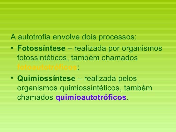 <ul><li>A autotrofia envolve dois processos: </li></ul><ul><li>Fotossíntese  – realizada por organismos fotossintéticos, t...