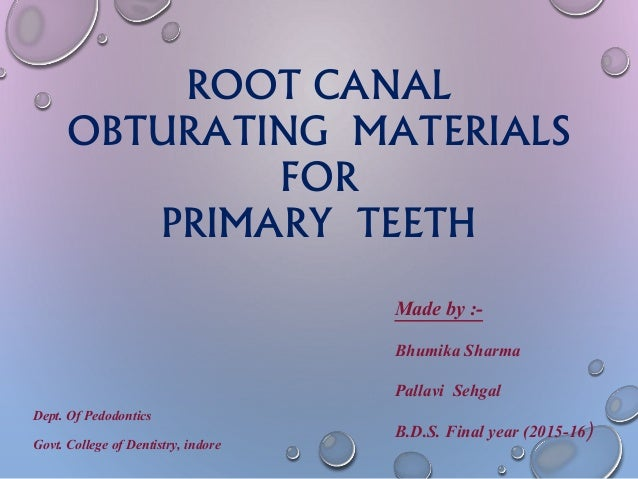 ROOT CANAL OBTURATING MATERIALS FOR PRIMARY TEETH Dept. Of Pedodontics Govt. College of Dentistry, indore Made by :- Bhumi...