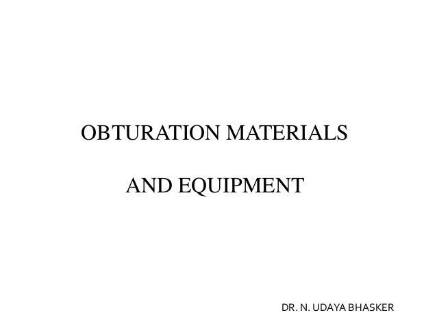 OBTURATION MATERIALS AND EQUIPMENT  DR. N. UDAYA BHASKER