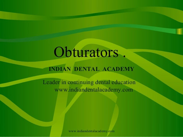 Obturators . INDIAN DENTAL ACADEMY Leader in continuing dental education www.indiandentalacademy.com www.indiandentalacade...