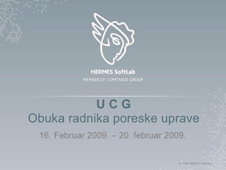U C G Obuka radnika poreske uprave 16. Februar 2009. – 20. februar 2009.