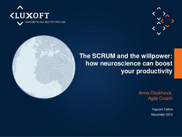 The SCRUM and the willpower: how neuroscience can boost your productivity  Anna Obukhova, Agile Coach Topconf Tallinn Nove...