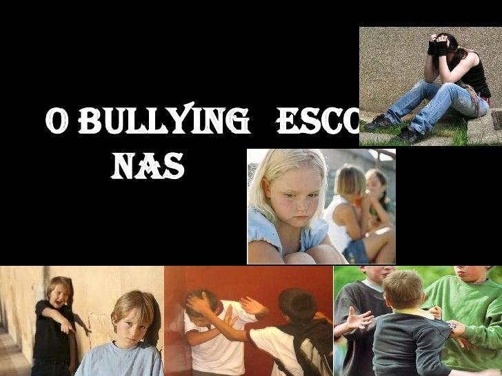 pelo resto da vida.<br />O Bullying nas Escolas<br />