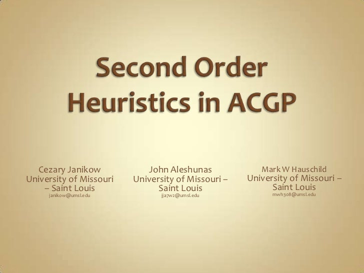 Second Order Heuristics in ACGP<br />John Aleshunas<br />University of Missouri – Saint Louis<br />jja7w2@umsl.edu<br />Ce...