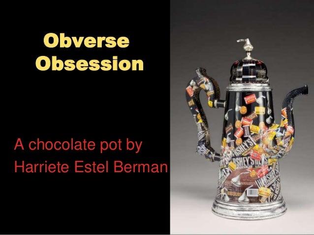 Obverse Obsession A chocolate pot by Harriete Estel Berman