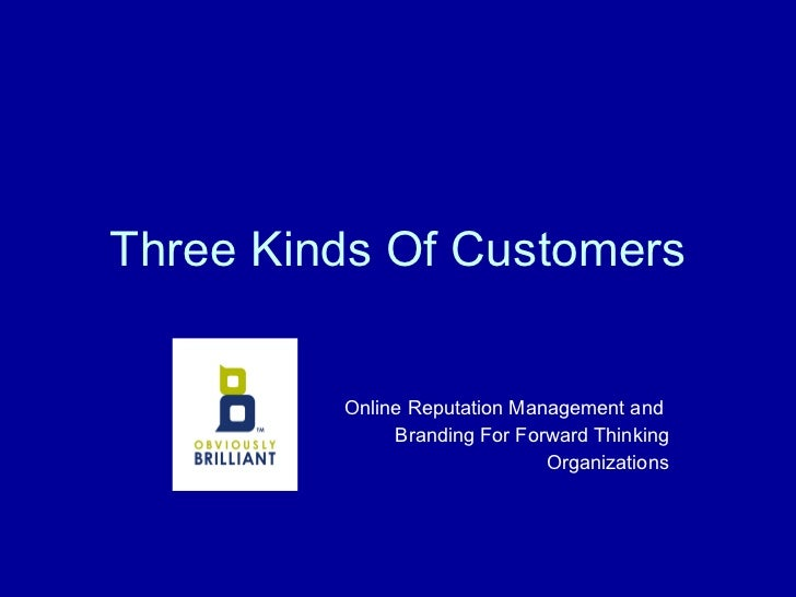 Three Kinds Of Customers Online Reputation Management and  Branding For Forward Thinking Organizations