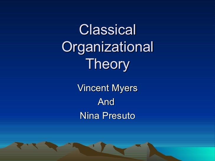Classical Organizational Theory Vincent Myers And  Nina Presuto