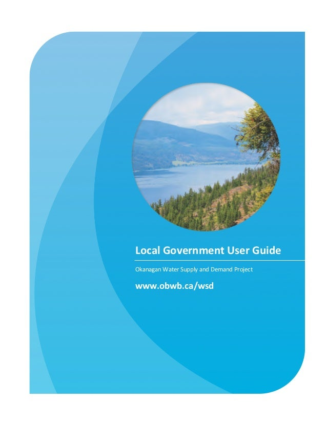 Local	  Government	  User	  Guide	  Okanagan	  Water	  Supply	  and	  Demand	  Project	  www.obwb.ca/wsd
