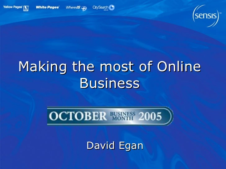 Making the most of Online Business David Egan