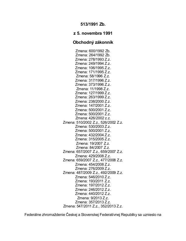 513/1991 Zb. z 5. novembra 1991 Obchodný zákonník Zmena: 600/1992 Zb. Zmena: 264/1992 Zb. Zmena: 278/1993 Z.z. Zmena: 249/...