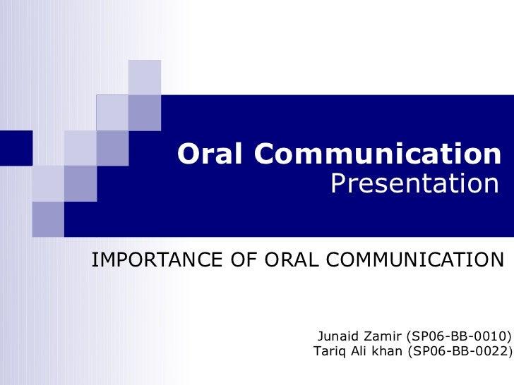 Oral Communication              PresentationIMPORTANCE OF ORAL COMMUNICATION                 Junaid Zamir (SP06-BB-0010)  ...