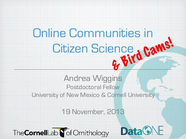 Online Communities in s! Citizen Science C am rd i B & Andrea Wiggins Postdoctoral Fellow University of New Mexico & Corne...
