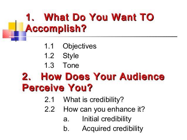 1.1. What Do You Want TOWhat Do You Want TO Accomplish?Accomplish? 1.1 Objectives 1.2 Style 1.3 Tone 2.2. How Does Your Au...