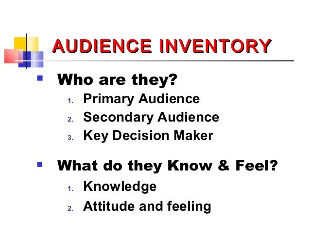AUDIENCE INVENTORYAUDIENCE INVENTORY  Who are they? 1. Primary Audience 2. Secondary Audience 3. Key Decision Maker  Wha...