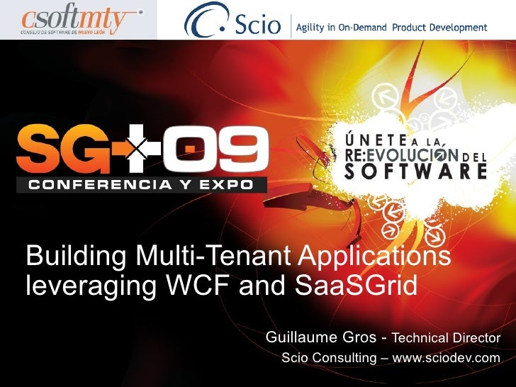 Building Multi-Tenant Applications leveraging WCF and SaaSGrid                    Guillaume Gros - Technical Director     ...