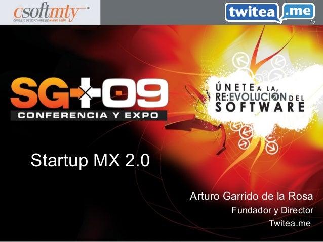 Arturo Garrido de la Rosa Fundador y Director Twitea.me Startup MX 2.0