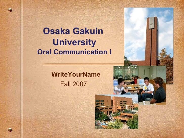 Osaka Gakuin  University Oral Communication I WriteYourName Fall 2007
