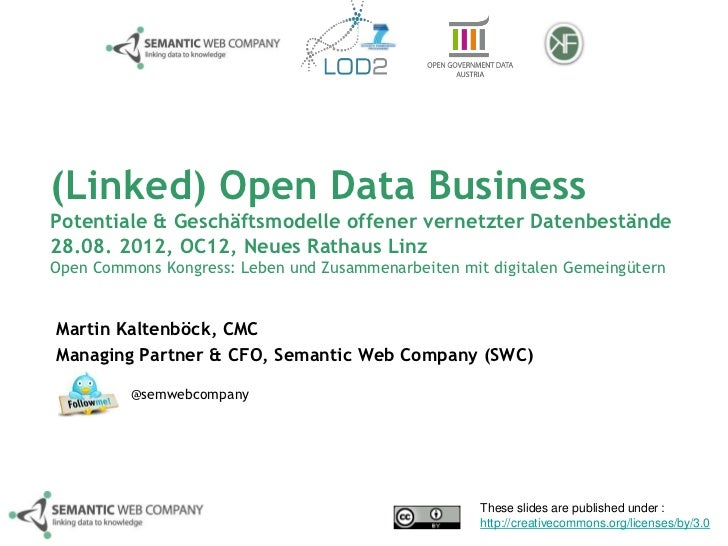 (Linked) Open Data BusinessPotentiale & Geschäftsmodelle offener vernetzter Datenbestände28.08. 2012, OC12, Neues Rathaus ...
