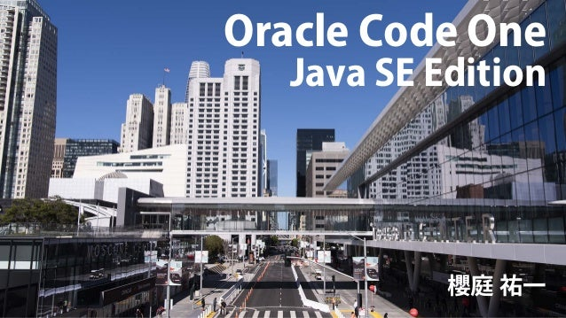 Oracle Code One Java SE Edition 櫻庭 祐一