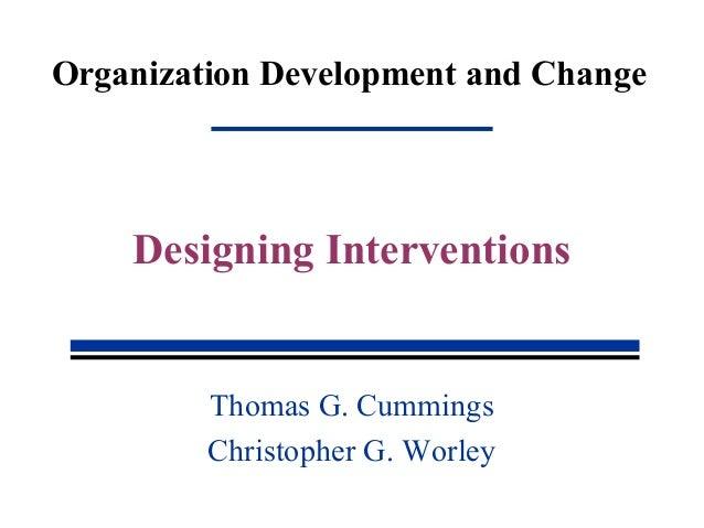 Organization Development and Change Thomas G. Cummings Christopher G. Worley Designing Interventions