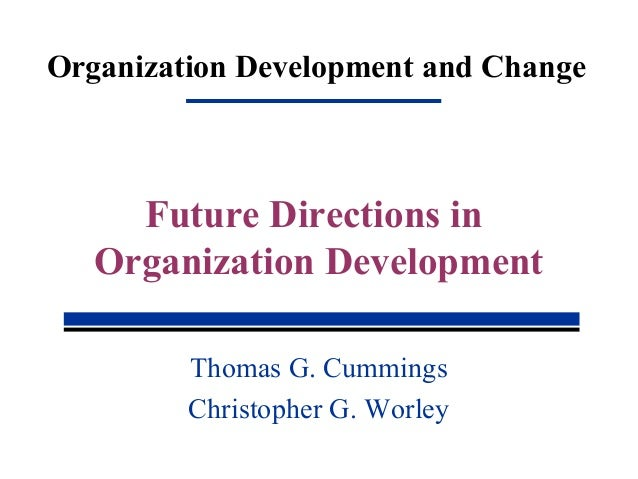 future direction in organization development The nature of the changes contemplated for future sustainable growth and development organization forward in the direction organization's future for a.