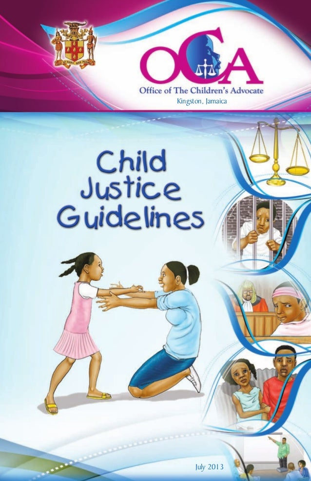 July 2013 Kingston, Jamaica oca_child_justice_guidelines_manual_cover.qxd 8/19/13 1:38 PM Page 1