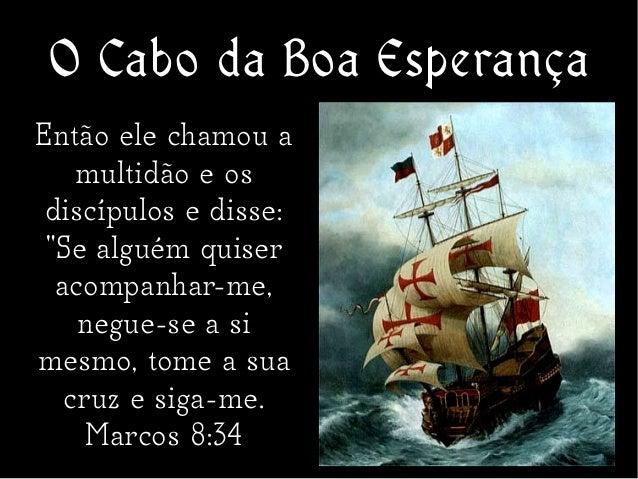 """O Cabo da Boa Esperança Então ele chamou a multidão e os discípulos e disse: """"Se alguém quiser acompanhar-me, negue-se a s..."""
