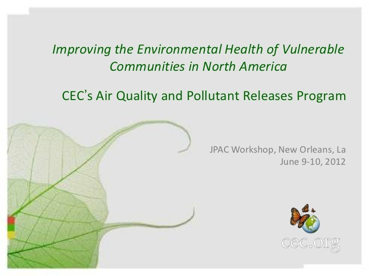 Improving the Environmental Health of Vulnerable         Communities in North America CEC's Air Quality and Pollutant Rele...