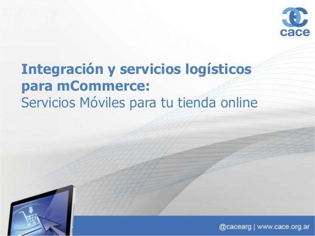 Integración y servicios logísticos para mCommerce: Servicios Móviles para tu tienda online