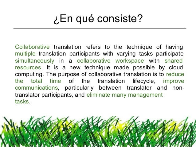 ¿En qué consiste?Collaborative translation refers to the technique of havingmultiple translation participants with varying...