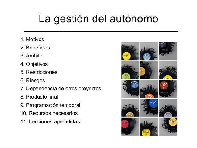 La gestión del autónomo1. Motivos2. Beneficios3. Ámbito4. Objetivos5. Restricciones6. Riesgos7. Dependencia de otros proye...
