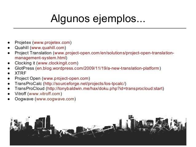 Algunos ejemplos...●   Projetex (www.projetex.com)●   Quahill (www.quahill.com)●   Project Translation (www.project-open.c...