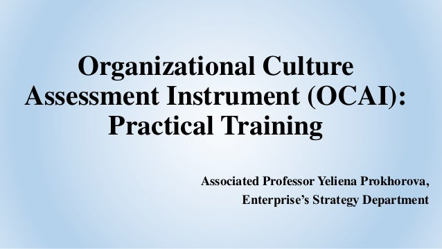 organizational culture assessment instrument The organizational culture inventory (oci ®) is the world's most thoroughly researched and widely used culture assessment for measuring organizational culture.