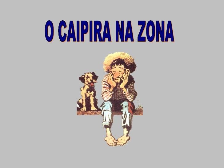 O CAIPIRA NA ZONA