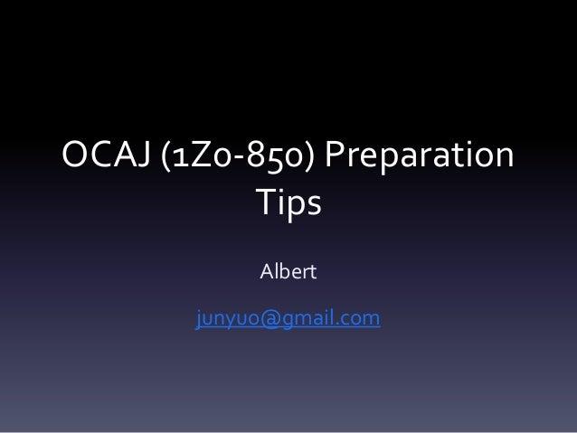 OCAJ (1Z0-850) Preparation Tips Albert junyuo@gmail.com