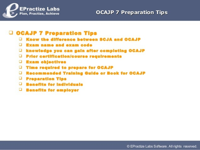 OCAJP 7 Preparation Tips OCAJP 7 Preparation Tips     Know the difference between SCJA and OCAJP     Exam name and exam...
