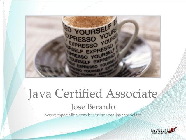 Java Certified Associate              Jose Berardo  www.especializa.com.br/curso/oca-javaassociate