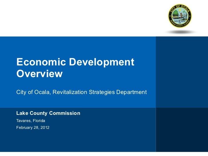 Economic Development Overview City of Ocala, Revitalization Strategies Department Lake County Commission Tavares, Florida ...