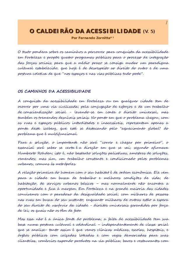 1 O CALDEIRÃO DA ACESSIBILIDADEO CALDEIRÃO DA ACESSIBILIDADE (V. 5)(V. 5) Por Fernando Zornitta*¹ O texto pondera sobre os...