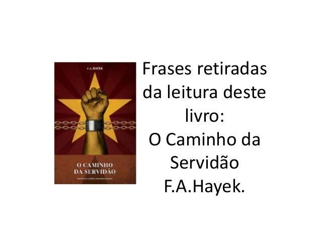 Frases retiradas da leitura deste livro: O Caminho da Servidão F.A.Hayek.