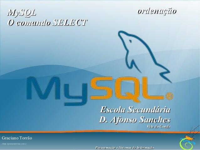 MySQL O comando SELECT  ordenação  Escola Secundária D. Afonso Sanches Vila do Conde  Graciano Torrão ( http://gracianotor...