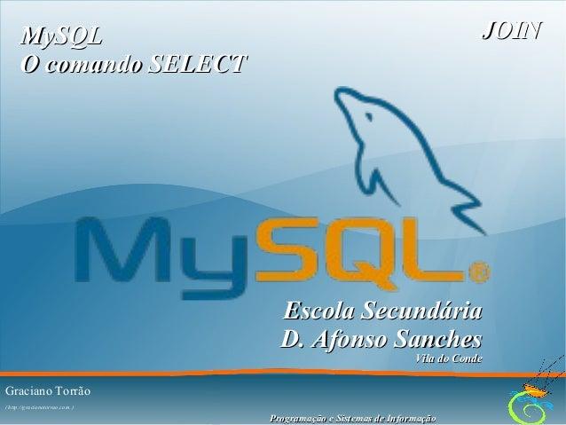 JOIN  MySQL O comando SELECT  Escola Secundária D. Afonso Sanches Vila do Conde  Graciano Torrão ( http://gracianotorrao.c...