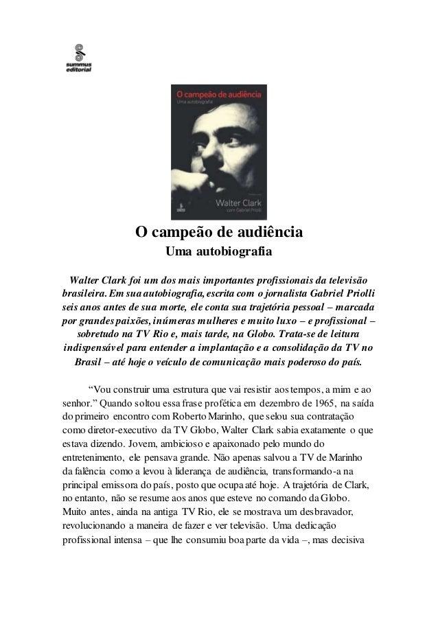 O campeão de audiência Uma autobiografia Walter Clark foi um dos mais importantes profissionais da televisão brasileira.Em...